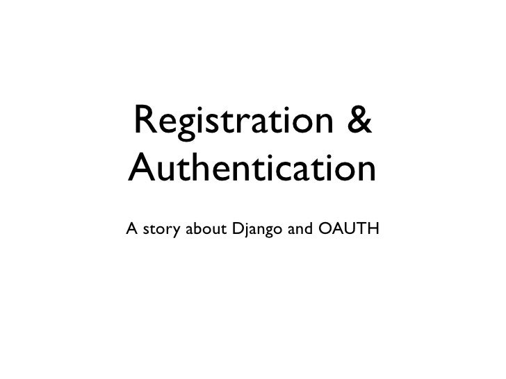 Registration &AuthenticationA story about Django and OAUTH