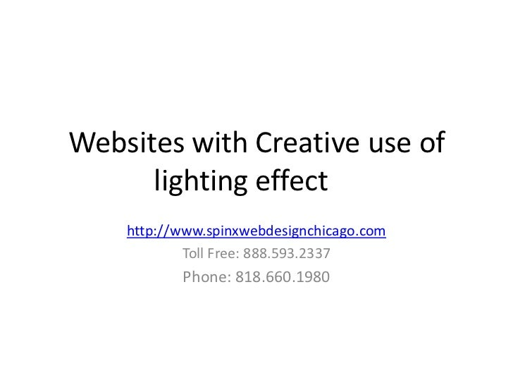 Websites with Creative use of      lighting effect    http://www.spinxwebdesignchicago.com            Toll Free: 888.593.2...