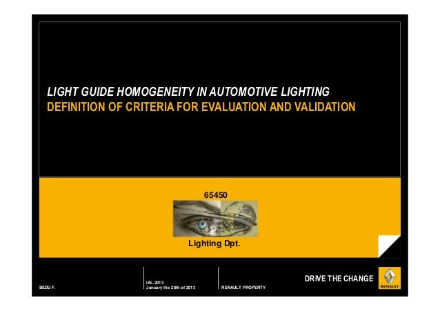 LIGHT GUIDE HOMOGENEITY IN AUTOMOTIVE LIGHTING DEFINITION OF CRITERIA FOR EVALUATION AND VALIDATION  65450  Lighting Dpt. ...