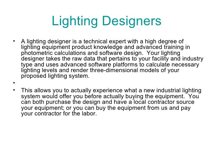 Lighting Designers  <ul><li>A lighting designer is a technical expert with a high degree of lighting equipment product kno...
