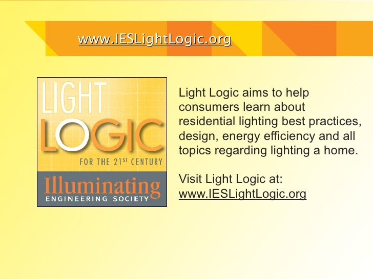 www.IESLightLogic.org             Light Logic aims to help             consumers learn about             residential light...