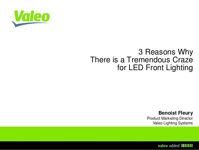 3 Reasons Why There is a Tremendous Craze for LED Front Lighting  Benoist Fleury Product Marketing Director Valeo Lighting...