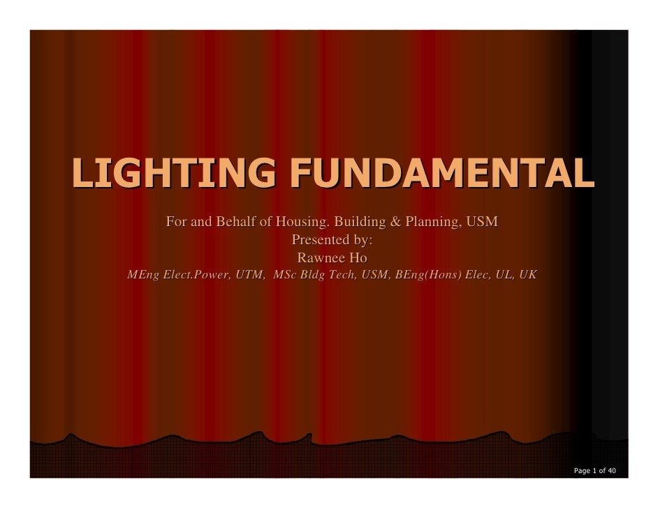 LIGHTING FUNDAMENTAL         For and Behalf of Housing. Building & Planning, USM                             Presented by:...