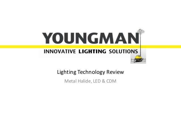 Lighting Technology Review Metal Halide, LED & CDM