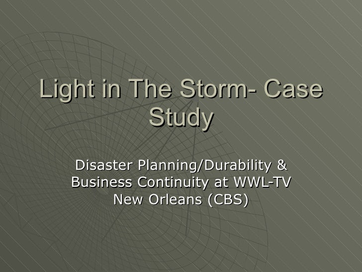 Light in The Storm- Case Study Disaster Planning/Durability & Business Continuity at WWL-TV New Orleans (CBS)