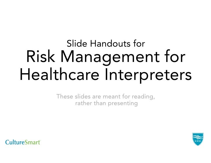 Slide Handouts for Risk Management forHealthcare Interpreters    These slides are meant for reading,          rather than ...