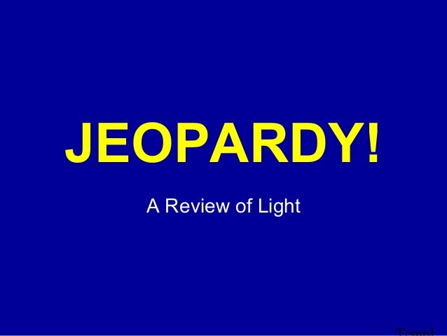 JEOPARDY!    Click Once to Begin  A Review of Light