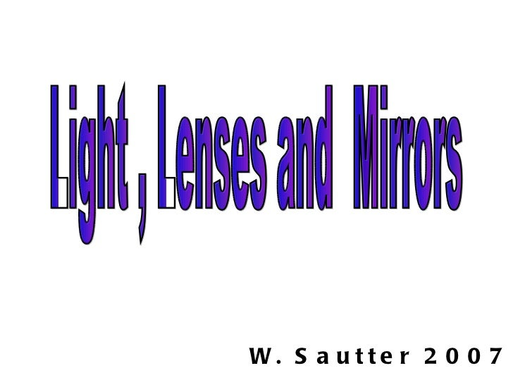 Light , Lenses and  Mirrors W. Sautter 2007