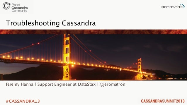 #CASSANDRA13Jeremy Hanna | Support Engineer at DataStax | @jeromatronTroubleshooting Cassandra