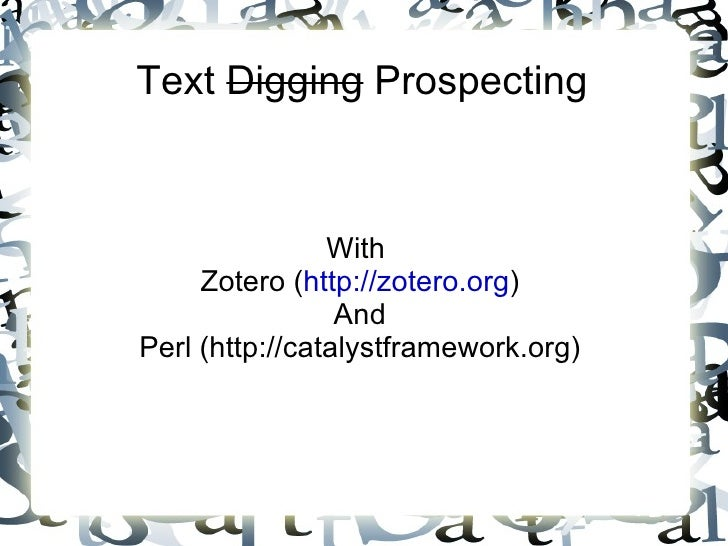 Text  Digging  Prospecting With  Zotero ( http://zotero.org ) And Perl (http://catalystframework.org)