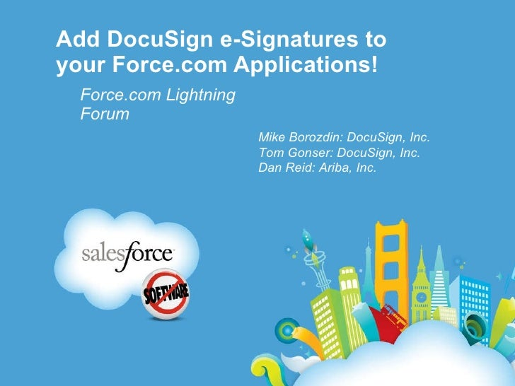 Add DocuSign e-Signatures to your Force.com Applications! Force.com Lightning Forum Mike Borozdin: DocuSign, Inc. Tom Gons...
