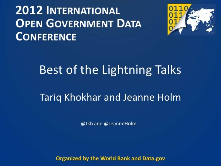 2012 INTERNATIONALOPEN GOVERNMENT DATACONFERENCE   Best of the Lightning Talks   Tariq Khokhar and Jeanne Holm            ...