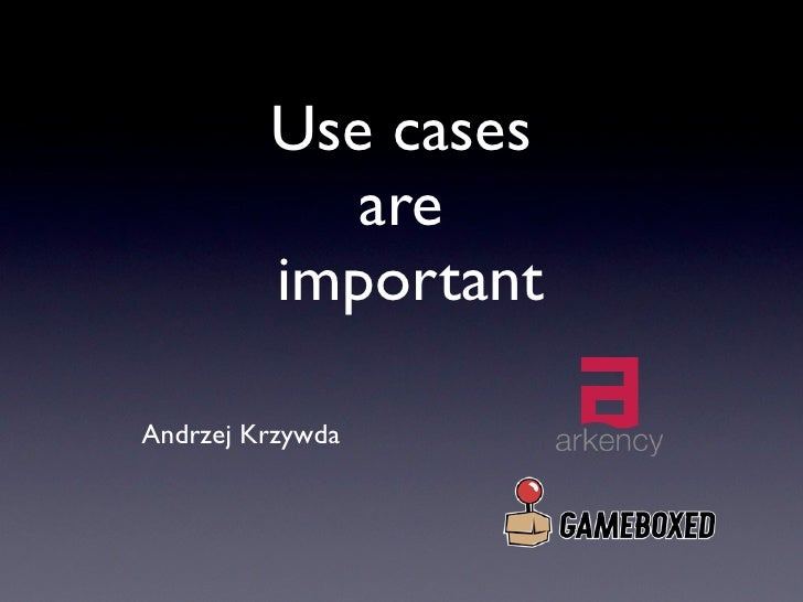 Use cases            are         importantAndrzej Krzywda