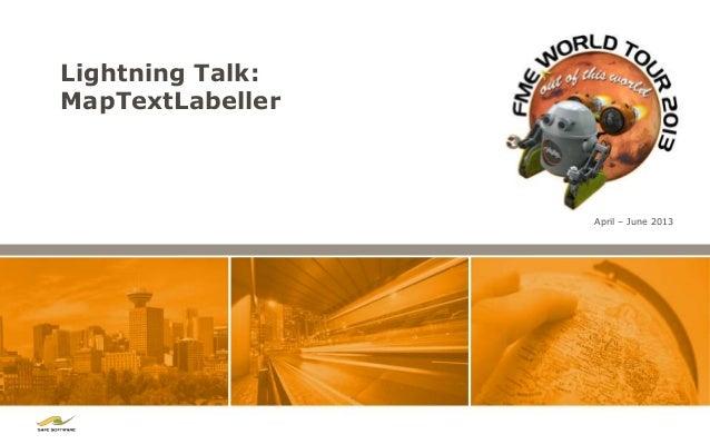 Lightning Talk:MapTextLabeller                  April – June 2013