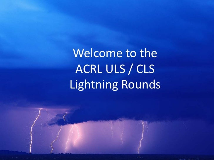Welcome to theACRL ULS / CLSLightning Rounds<br />