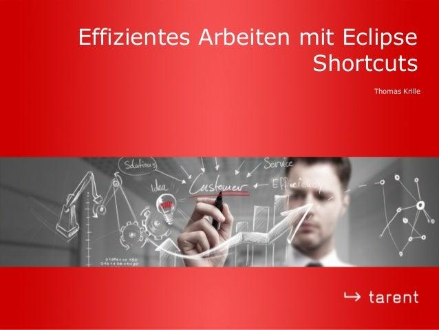 Effizientes Arbeiten mit Eclipse Shortcuts Thomas Krille