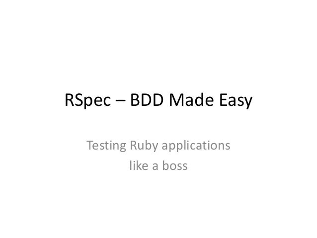 RSpec – BDD Made Easy Testing Ruby applications like a boss
