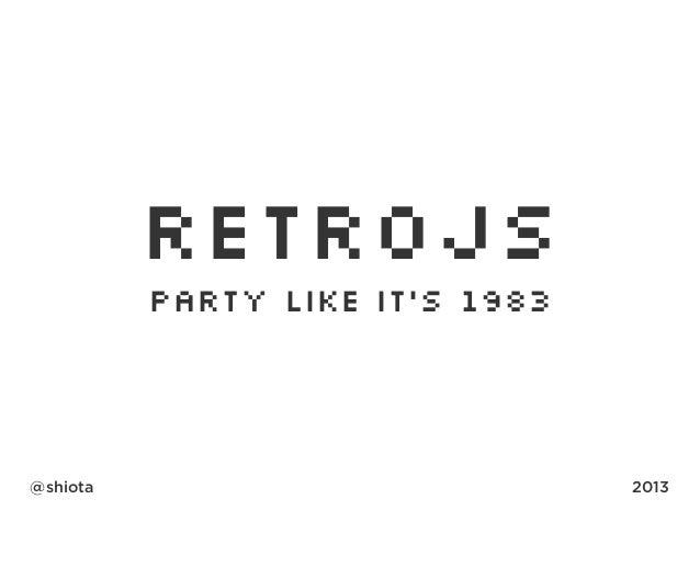 RETROJS Party like it's 1983 @shiota 2013