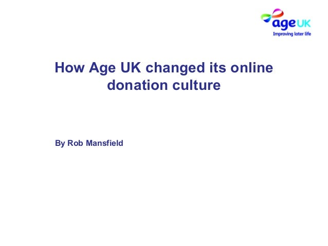 How Age UK changed its online      donation cultureBy Rob Mansfield