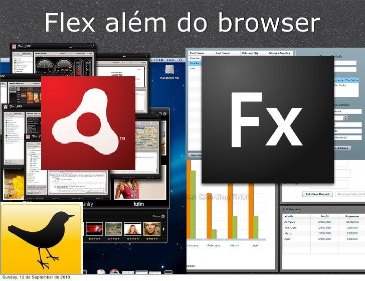 Flex além do browser     Sunday, 12 de September de 2010