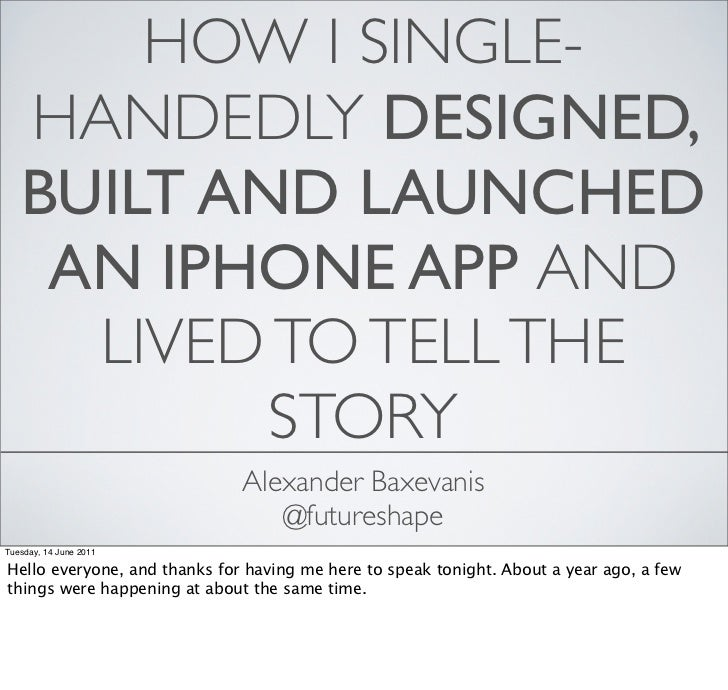 HOW I SINGLE-   HANDEDLY DESIGNED,   BUILT AND LAUNCHED    AN IPHONE APP AND     LIVED TO TELL THE           STORY        ...