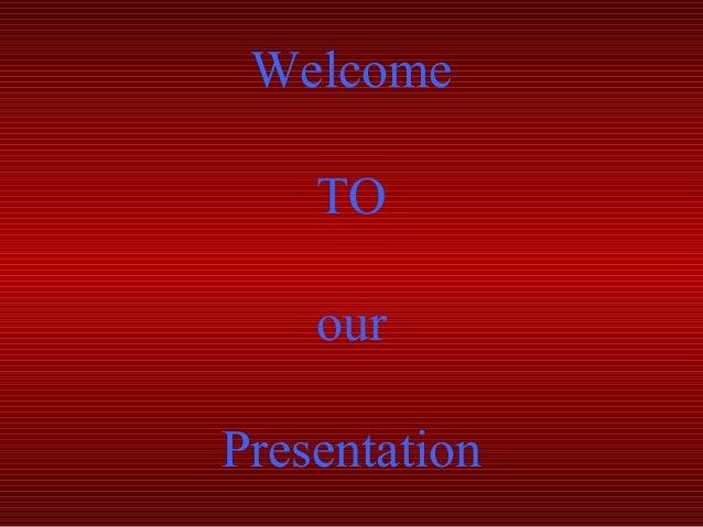 WelcomeTOourPresentation