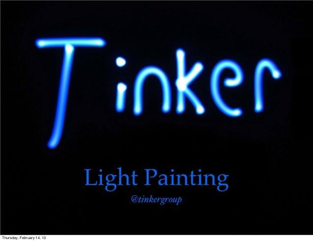 Light Painting                                @tinkergroupThursday, February 14, 13