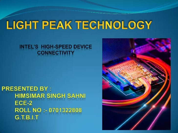 LIGHT PEAK TECHNOLOGY<br />INTEL'S  HIGH-SPEED DEVICE CONNECTIVITY<br />Presented By :  <br />Himsimar Singh Sahni<br />EC...
