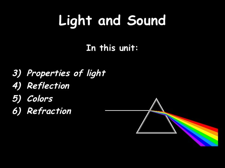Light and Sound <ul><li>In this unit: </li></ul><ul><li>Properties of light </li></ul><ul><li>Reflection </li></ul><ul><li...