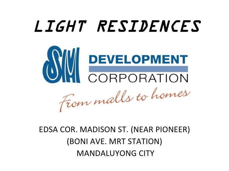LIGHT RESIDENCES     EDSA COR. MADISON ST. (NEAR PIONEER)       (BONI AVE. MRT STATION)          MANDALUYONG CITY