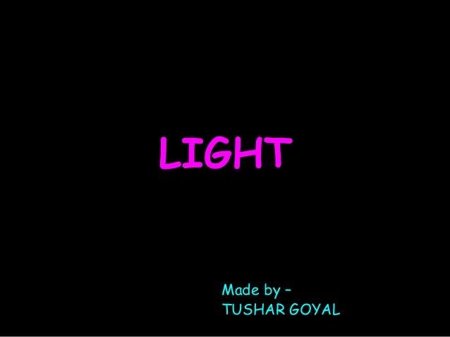 LIGHT  Made by –  TUSHAR GOYAL