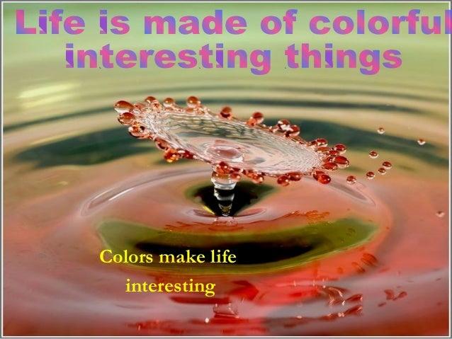 Colors make life             interestingsmerande