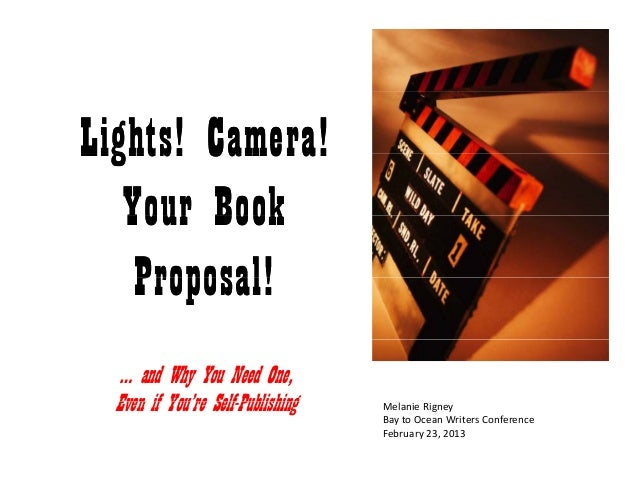 Lights! Camera! Your Book Proposal! ... and Why You Need One, Even if You're Self-Publishing