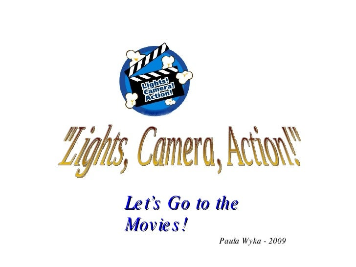 """""""Lights, Camera, Action!"""" Let's Go to the Movies! Paula Wyka - 2009"""