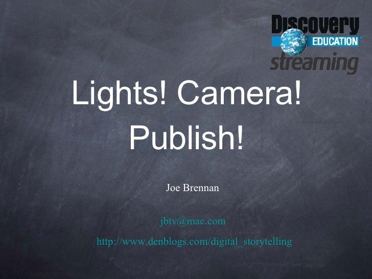 Lights! Camera! Publish! <ul><li>Joe Brennan   </li></ul><ul><li>[email_address] .com </li></ul><ul><li>  http://www.denbl...