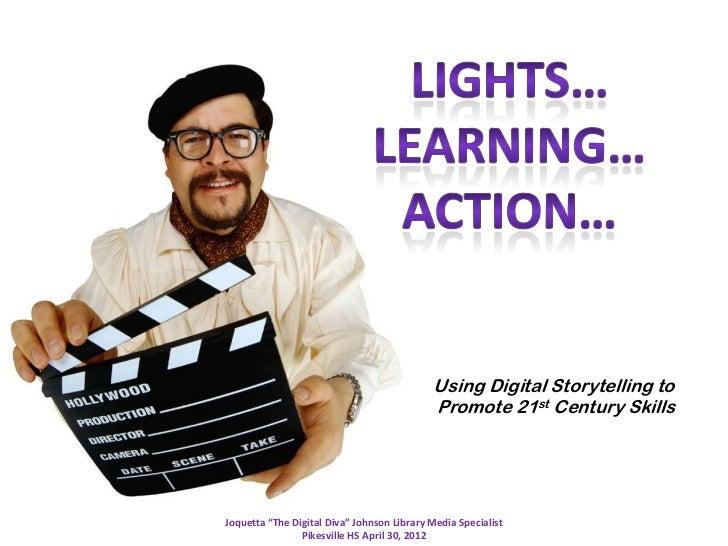 "Using Digital Storytelling to                                             Promote 21st Century SkillsJoquetta ""The Digital..."