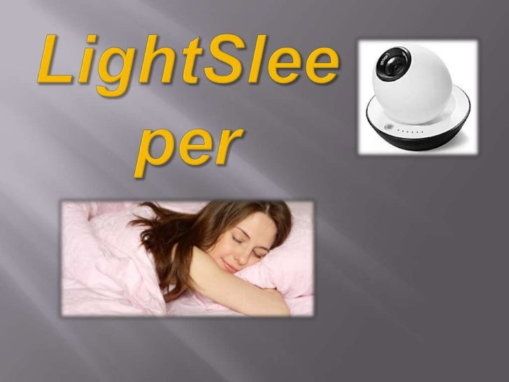 A light? For sleeping? Isn't thatcontradictory?     You'll find LightSleeper to be the   most natural thing in the world. ...