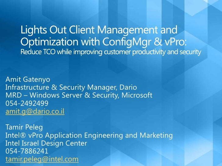 Lights Out Client Management and Optimization with ConfigMgr & vPro: Reduce TCO while improving customer productivity and ...