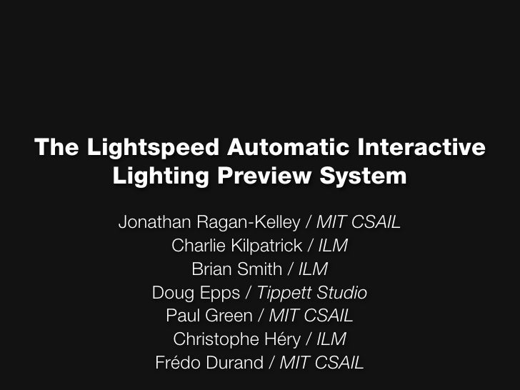 The Lightspeed Automatic Interactive       Lighting Preview System       Jonathan Ragan-Kelley / MIT CSAIL             Cha...