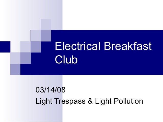 Electrical Breakfast Club 03/14/08 Light Trespass & Light Pollution