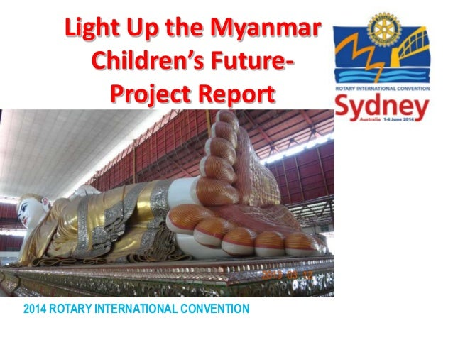 2014 ROTARY INTERNATIONAL CONVENTION Light Up the Myanmar Children's Future- Project Report