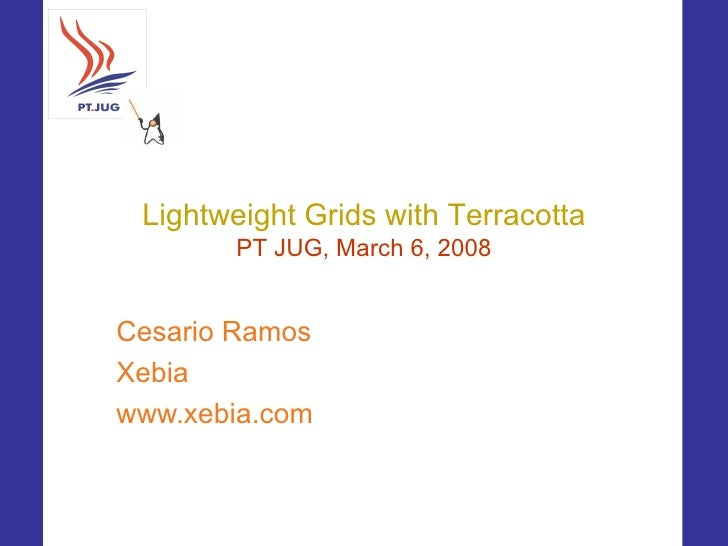 Lightweight Grids with Terracotta         PT JUG, March 6, 2008   Cesario Ramos Xebia www.xebia.com