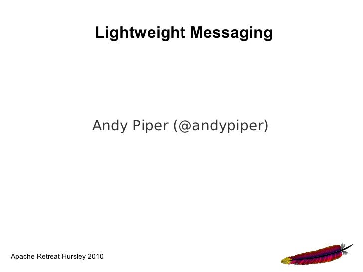 Lightweight Messaging (Apache Retreat Hursley 2010)