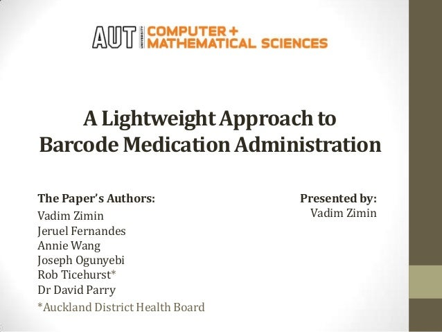 A Lightweight Approach to Barcode Medication Administration The Paper's Authors: Vadim Zimin Jeruel Fernandes Annie Wang J...