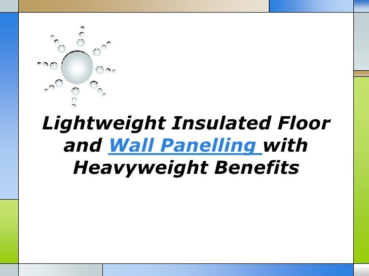 Lightweight Insulated Floor  and Wall Panelling with   Heavyweight Benefits