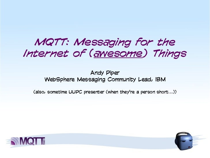 Messaging for the Internet of Awesome Things