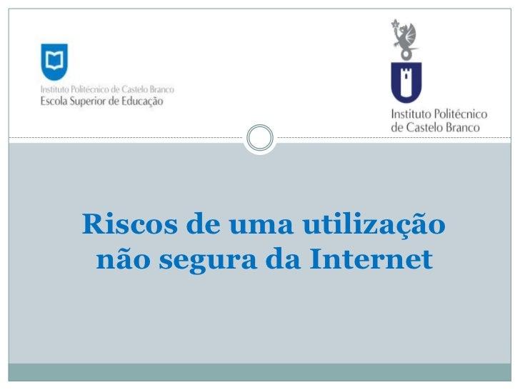 Riscos de uma utilização não segura da Internet <br />