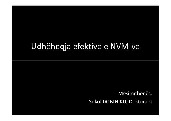 Udhëheqja efektive e NVM-ve                        Mësimdhënës:              Sokol DOMNIKU, Doktorant