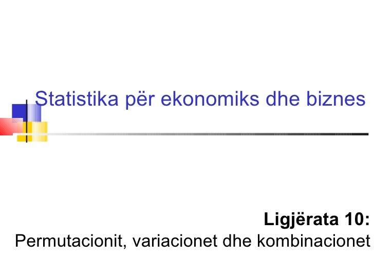 Statistika për ekonomiks dhe biznes                                Ligjërata 10:Permutacionit, variacionet dhe kombinacionet