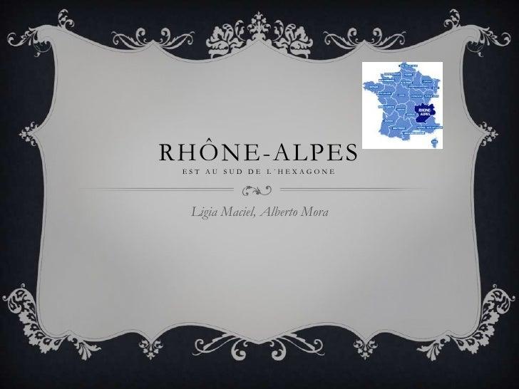 Rhône-Alpesestau sud de l´hexagone<br />Ligia Maciel, Alberto Mora<br />